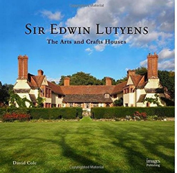 David Cole: Sir Edwin Lutyens: The Arts & Crafts Houses
