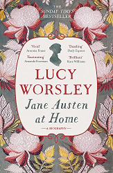 Lucy Worsley: Jane Austen at Home: A Biography