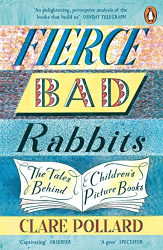 Clare Pollard: Fierce Bad Rabbits: The Tales Behind Children's Picture Books