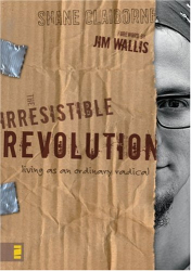 Shane Claiborne: The Irresistible Revolution : Living as an Ordinary Radical