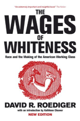 David R. Roediger: The Wages of Whiteness: Race and the Making of the American Working Class (Haymarket Series)