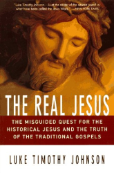 : The Real Jesus : The Misguided Quest for the Historical Jesus and the Truth of the Traditional Gospels