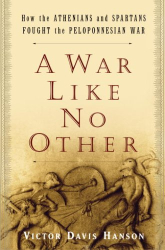 : A War Like No Other: How the Athenians and Spartans Fought the Peloponnesian War