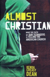 : Almost Christian: What the Faith of Our Teenagers is Telling the American Church