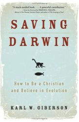 Karl Giberson: Saving Darwin: How to Be a Christian and Believe in Evolution