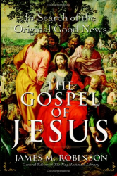 James M. Robinson: The Gospel of Jesus: In Search of the Original Good News