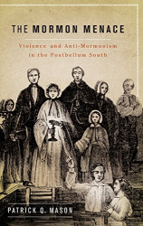 : The Mormon Menace: Violence and Anti-Mormonism in the Postbellum South