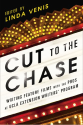 : CUT TO THE CHASE: Writing Feature Films with the Pros at UCLA Extension Writers' Program