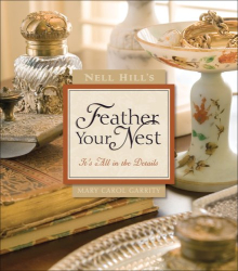 Mary Carol Garrity: Nell Hill's Feather Your Nest: It's All in the Details
