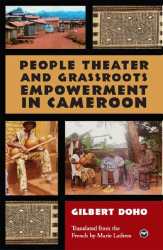 Gilbert Doho : People Theater and Grassroots Empowerment in Cameroon (Paperback)