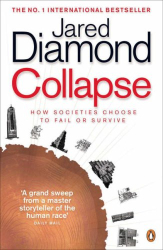 Jared Diamond: Collapse: How Societies Choose to Fail or Survive