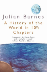 Julian Barnes: A History of the World In 10.5 Chapters (Picador Books)