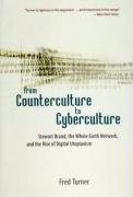 F Turner: From Counterculture to Cyberculture: Stewart Brand, the Whole Earth Network, and the Rise of Digital Utopianism