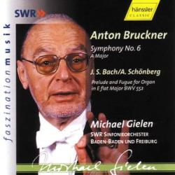 Bruckner: Symphony No. 6 - Bach/Schönberg : Transcription d'Arnold Schönberg pour Orchestre du Prélude et fugue en mi bémol majeur de JS Bach  : Michael Gielen - Orchestre symphonique de la SWR de Baden-Baden