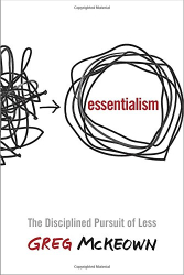Greg McKeown: Essentialism: The Disciplined Pursuit of Less