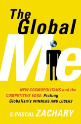 G. Pascal Zachary: The Global Me: New Cosmopolitans and the Competitive Edge