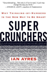 Ian Ayres: Super Crunchers: Why Thinking-by-Numbers Is the New Way to Be Smart