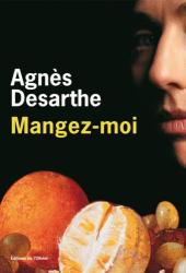 Agnès Desarthe: Mangez-moi