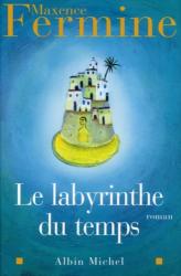 Maxence Fermine: Le Labyrinthe du temps