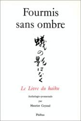 Maurice Coyaud: Fourmis sans ombre. le livre du haiku