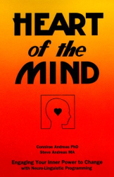 Connirae Andreas: Heart of the Mind: Engaging Your Inner Power to Change With Neuro-Linguistic Programming
