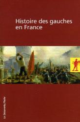 Jean-Jacques Becker: Histoire des gauches en France Coffret en 2 volumes : Volume 1, L'héritage du XIXe siècle ; Volume 2, A l'épreuve de l'histoire