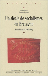 Christian Bougeard: Un siècle de socialisme en Bretagne : De la SFIO au PS (1905-2005)