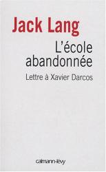 Jack Lang: L'école abandonnée : Lettre à Xavier Darcos, ministre de l'Education nationale