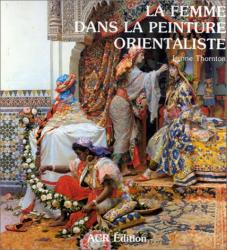 L. Thornton: Orientaliste tome 3 : La Femme dans la peinture orientaliste