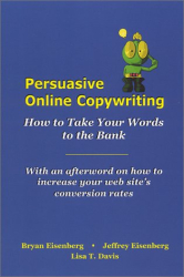 Bryan Eisenberg: Persuasive Online Copywriting: How to Take Your Words to the Bank