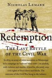 Nicholas Lemann: Redemption: The Last Battle of the Civil War