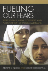 B.L. Nacos and O. Torres-Reyna: Fueling Our Fears: Stereotyping, Media Coverage, and Public Opinion of Muslim Americans