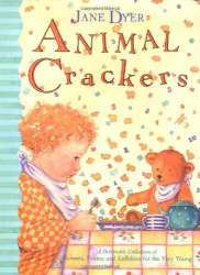 Jane Dyer: Animal Crackers: A Delectable Collection of Pictures, Poems, and Lullabies for the Very Young