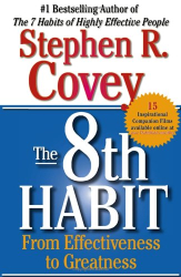 Stephen R. Covey: The 8th Habit: From Effectiveness to Greatness