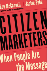 Ben McConnell: Citizen Marketers: When People Are the Message