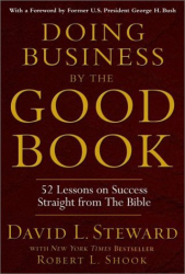 David Steward: Doing Business by the Good Book: Fifty-Two Lessons on Success Sraight from the Bible
