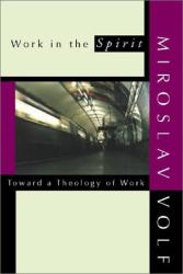 Miroslav Volf: Work in the Spirit: Toward a Theology of Work