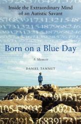 Daniel Tammet: Born on a Blue Day: Inside the Extraordinary Mind of an Autistic Savant