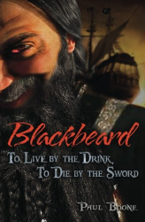 Paul Boone: Blackbeard: To Live by the Drink, To Die by the Sword