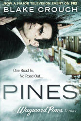Blake Crouch: Pines (Book 1 of The Wayward Pines Series)