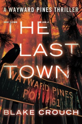 Blake Crouch: The Last Town (Book 3 of The Wayward Pines Trilogy)