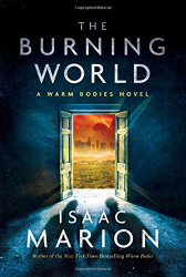 Isaac Marion: The Burning World: (The Warm Bodies Series)