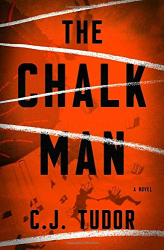 C. J. Tudor: The Chalk Man: A Novel