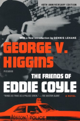 George V. Higgins: The Friends of Eddie Coyle: A Novel
