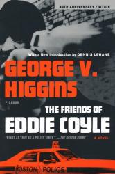 George V. Higgins: The Friends of Eddie Coyle: A Novel