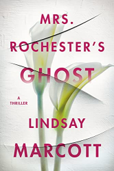 Marcott, Lindsay: Mrs. Rochester's Ghost: A Thriller
