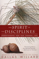 Dallas Willard: The Spirit of the Disciplines - Reissue : Understanding How God Changes Lives