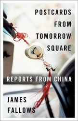 James Fallows: Postcards from Tomorrow Square: Reports from China (Vintage)