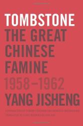 Yang Jisheng: Tombstone: The Great Chinese Famine, 1958-1962