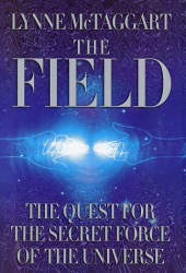 Lynne McTaggart: The Field: The Quest for the Secret Force of the Universe